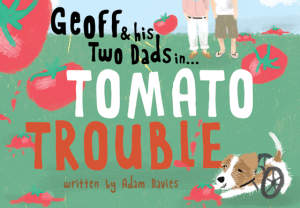 Geoff and his Two Dads in... Tomato Trouble